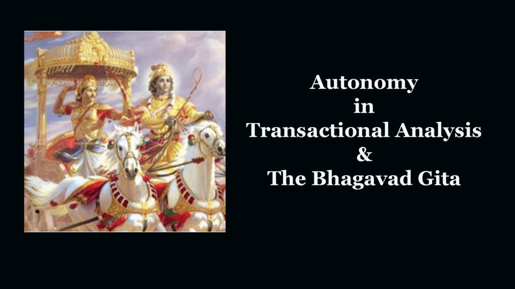 Autonomy in Transactional Analysis & The Bhagavad Gita