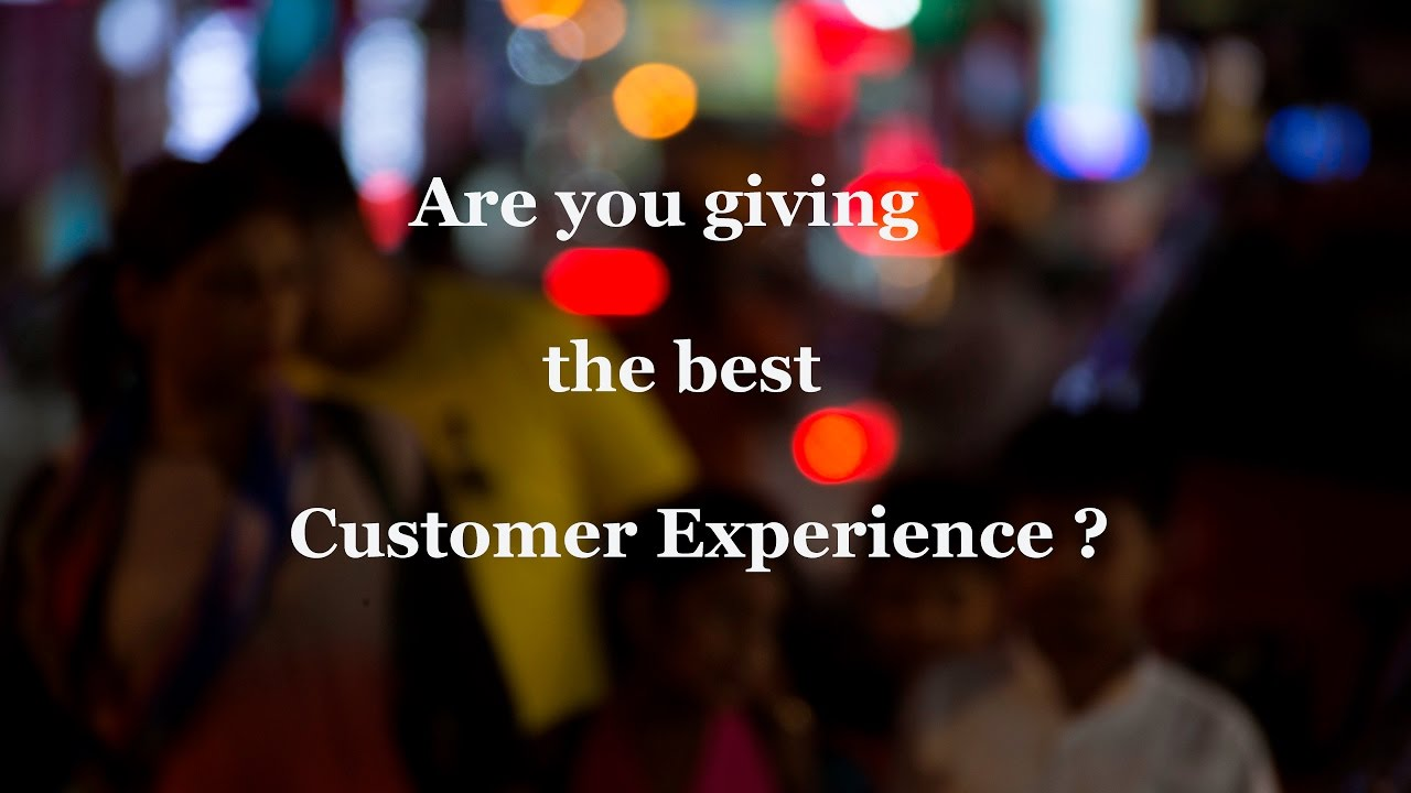 Are you giving the best customer experience?